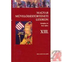 MAGYAR MŰVELŐDÉSTÖRTÉNETI LEXIKON – KÖZÉPKOR ÉS KORA ÚJKOR, XIII.