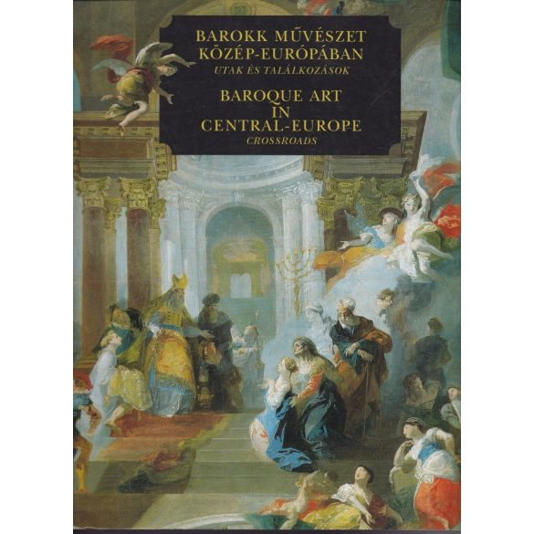 BAROKK MŰVÉSZET KÖZÉP-EURÓPÁBAN/BAROQUE ART IN CENTRAL-EUROPE