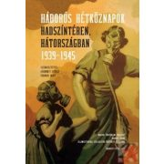 HÁBORÚS HÉTKÖZNAPOK HADSZÍNTÉREN, HÁTORSZÁGBAN 1939-1945