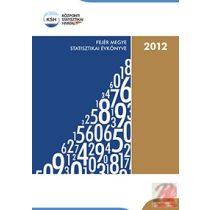 FEJÉR MEGYE STATISZTIKAI ÉVKÖNYVE, 2012
