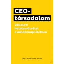 CEO-TÁRSADALOM - VÁLLALATI HATALOMÁTVÉTEL A MINDENNAPI ÉLETBEN