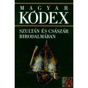 MAGYAR KÓDEX 3. kötet - Szultán és császár birodalmában