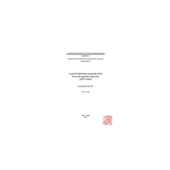 A GYŐRI KÁPTALANI MAGÁNLEVÉLTÁR TÖRZSANYAGÁNAK REGESZTÁI (1527-1600)