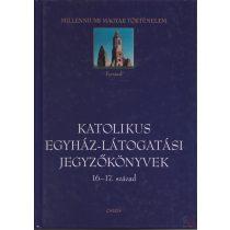 KATOLIKUS EGYHÁZ-LÁTOGATÁSI JEGYZŐKÖNYVEK 16-17. SZÁZAD