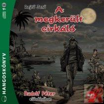 A MEGKERÜLT CIRKÁLÓ - hangoskönyv
