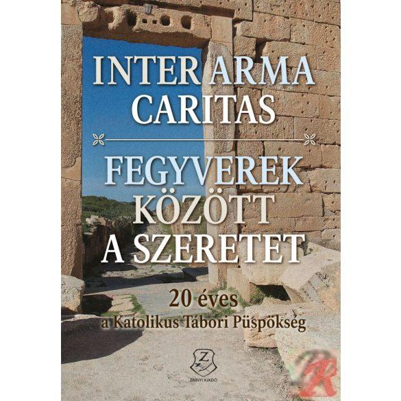 INTER ARMA CARITAS - FEGYVEREK KÖZÖTT A SZERETET