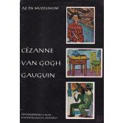CÉZANNE - VAN GOGH - GAUGUIN