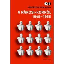 KÉRDÉSEK ÉS VÁLASZOK A RÁKOSI-KORRÓL 1949-1956