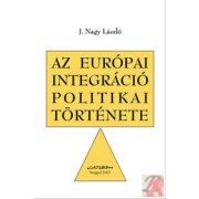 AZ EURÓPAI INTEGRÁCIÓ POLITIKAI TÖRTÉNETE