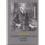 JESZENSZKY (JESSENIUS) JÁNOS ÉS KORA 1566-1621