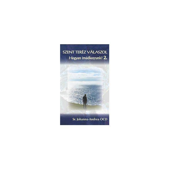 SZENT TERÉZ VÁLASZOL – Hogyan imádkozzunk? 2. kötet