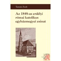 AZ 1848-AS ERDÉLYI RÓMAI KATOLIKUS EGYHÁZMEGYEI ZSINAT