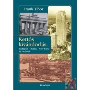 KETTŐS KIVÁNDORLÁS - BUDAPEST - BERLIN - NEW YORK. 1919-1945