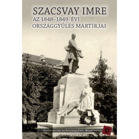 AZ 1848-1849. ÉVI ORSZÁGGYŰLÉS MÁRTÍRJAI. SZACSVAY IMRE