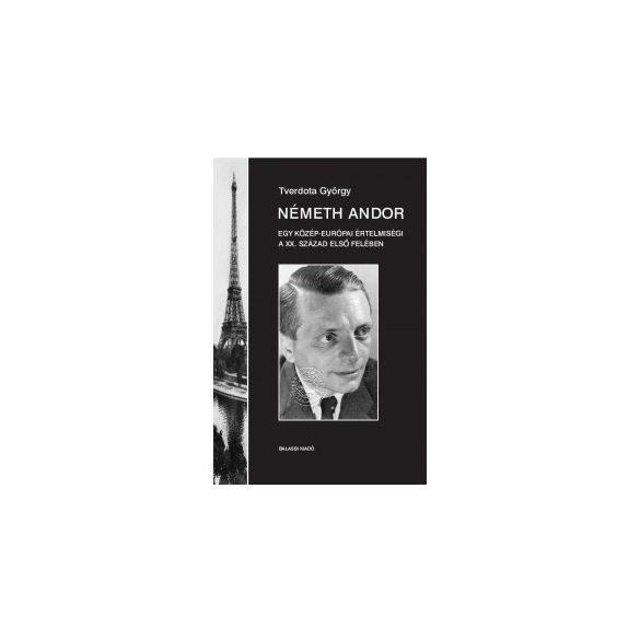 NÉMETH ANDOR. EGY KÖZÉP-EURÓPAI ÉRTELMISÉGI A XX. SZÁZAD ELSŐ FELÉBEN. I. KÖTET