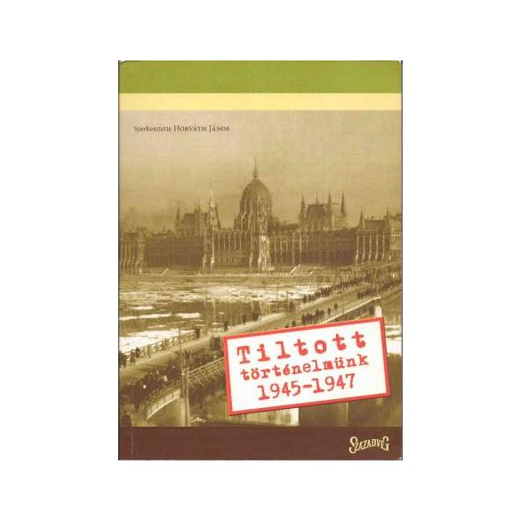 TILTOTT TÖRTÉNELMÜNK 1945-1947