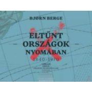 ELTŰNT ORSZÁGOK NYOMÁBAN 1840-1970