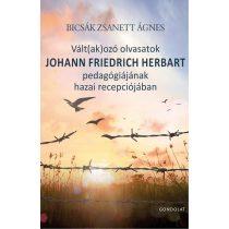 VÁLT(AK)OZÓ OLVASATOK JOHANN FRIEDRICH HERBART PEDAGÓGIÁJÁNAK HAZAI RECEPCIÓJÁBAN