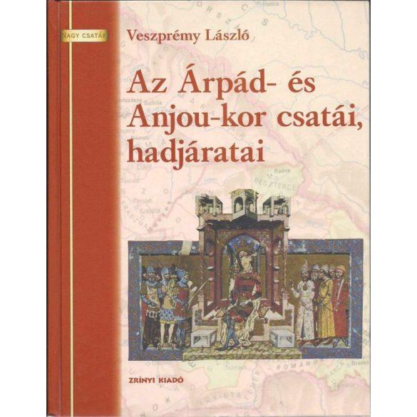 AZ ÁRPÁD- ÉS ANJOU-KOR CSATÁI, HADJÁRATAI