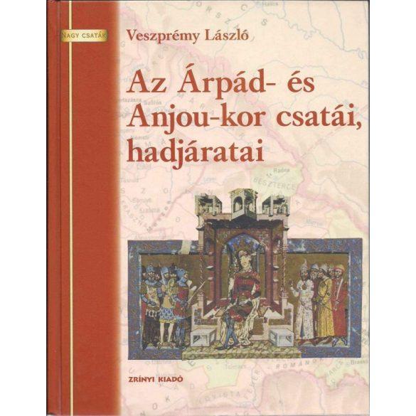 AZ ÁRPÁD- ÉS ANJOU-KOR CSATÁI, HADJÁRATAI- elfogyott