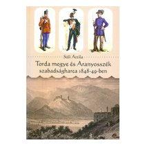 TORDA MEGYE ÉS ARANYOSSZÉK SZABADSÁGHARCA 1848-49-BEN