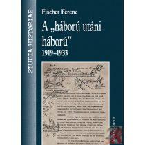 "A ""HÁBORÚ UTÁNI HÁBORÚ"" 1919–1933"