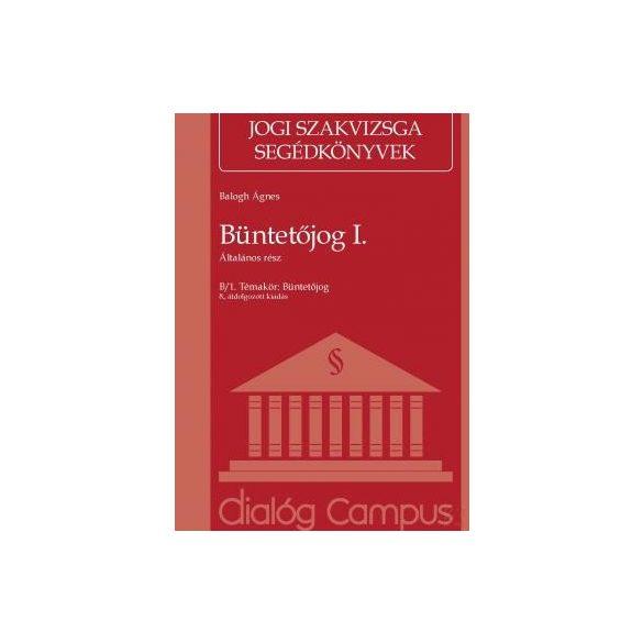BÜNTETŐJOG I. - ÁLTALÁNOS RÉSZ - Jogi Szakvizsga Segédkönyv