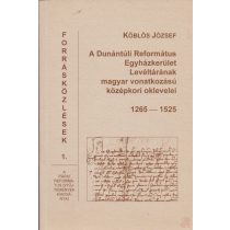 A DUNÁNTÚLI REFORMÁTUS EGYHÁZKERÜLET LEVÉLTÁRÁNAK MAGYAR VONATKOZÁSÚ KÖZÉPKORI OKLEVELEI 1265-1525