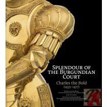 CHARLES THE BOLD (1433-1477). SPLENDOUR OF BURGUNDY