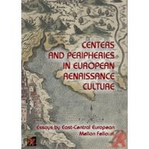 CENTERS AND PERIPHERIES IN EUROPEAN RENAISSANCE CULTURE