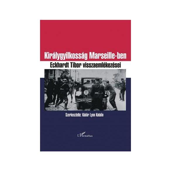 KIRÁLYGYILKOSSÁG MARSEILLE-BEN - ECKHARDT TIBOR EMLÉKIRATAI