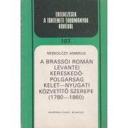 A BRASSÓI ROMÁN LEVANTEI KERESKEDŐ-POLGÁRSÁG KELET-NYUGATI KÖZVETÍTŐ SZEREPE (1780-1860)