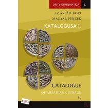 AZ ÁRPÁD-KORI MAGYAR PÉNZEK KATALÓGUSA I. / CATALOGUE OF ÁRPÁDIAN COINAGE I