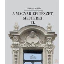 A MAGYAR ÉPÍTÉSZET MESTEREI II.