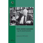 HANS-GEORG GADAMER - EGY 20. SZÁZADI HUMANISTA
