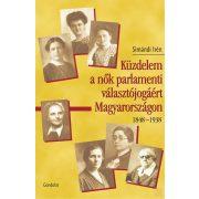 A NŐK PARLAMENTI VÁLASZTÓJOGÁNAK TÖRTÉNETE MAGYARORSZÁGON 1848-1938