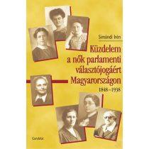 KÜZDELEM A NŐK PARLAMENTI VÁLASZTÓJOGÁÉRT MAGYARORSZÁGON 1848-1938