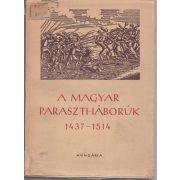A MAGYAR PARASZTHÁBORÚK IRODALMA 1437-1514