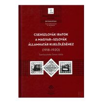 CSEHSZLOVÁK IRATOK A MAGYAR–SZLOVÁK ÁLLAMHATÁR KIJELÖLÉSÉHEZ (1918–1920)
