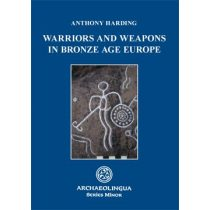 WARRIORS AND WEAPONS IN BRONZE AGE EUROPE - elfogyott
