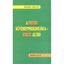 A FREUDI MŰVÉSZETPSZICHOLÓGIA; FREUD, AZ ÍRÓ