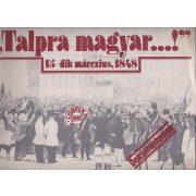 """TALPRA MAGYAR...!"" 15-dik márczius, 1848"