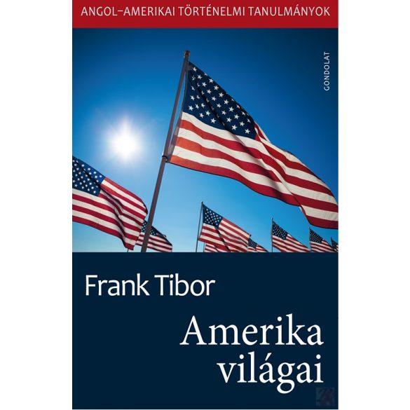 AMERIKA VILÁGAI. ANGOL–AMERIKAI TÖRTÉNELMI TANULMÁNYOK II. kötet