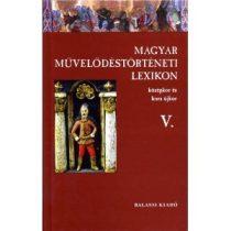 MAGYAR MŰVELŐDÉSTÖRTÉNETI LEXIKON – KÖZÉPKOR ÉS KORA ÚJKOR, V.