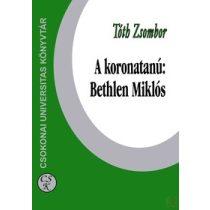 A KORONATANÚ: BETHLEN MIKLÓS