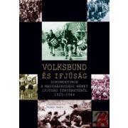 VOLKSBUND ÉS IFJÚSÁG. DOKUMENTUMOK A MAGYARORSZÁGI NÉMET IFJÚSÁG TÖRTÉNETÉBŐL 1925-1944