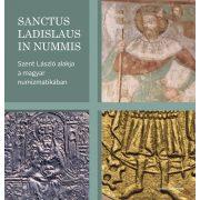 SANCTUS LADISLAUS IN NUMMIS - Szent László alakja a magyar numizmatikában