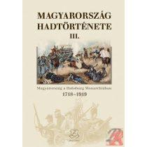 MAGYARORSZÁG HADTÖRTÉNETE III. MAGYARORSZÁG A HABSBURG MONARCHIÁBAN 1718-1919
