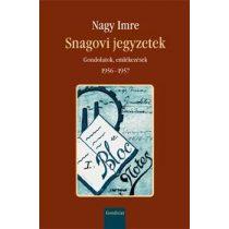 SNAGOVI JEGYZETEK. GONDOLATOK, EMLÉKEZÉSEK, 1956-1957