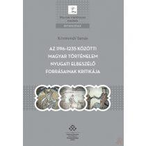 AZ 1196-1235 KÖZÖTTI MAGYAR TÖRTÉNELEM NYUGATI ELBESZÉLŐ FORRÁSAINAK KRITIKÁJA